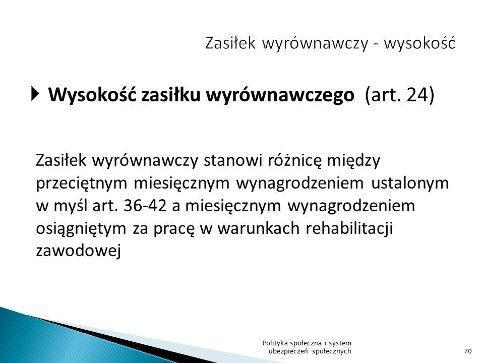 Wysokość zasiłku wyrównawczego (art. 24) Zasiłek wyrównawczy stanowi różnicę między przeciętnym miesięcznym wynagrodzeniem ustalonym w myśl art. 36-