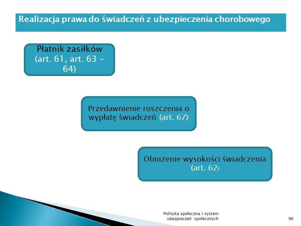 Realizacja prawa do świadczeń z ubezpieczenia chorobowego 96 Płatnik zasiłków (art. 61, art. 63 - 64) Przedawnienie roszczenia o wypłatę świadczeń (ar