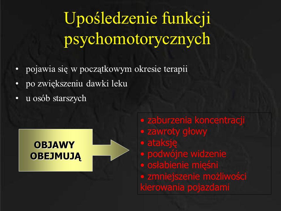 Upośledzenie funkcji psychomotorycznych pojawia się w początkowym okresie terapii po zwiększeniu dawki leku u osób starszych OBJAWYOBEJMUJĄ zaburzenia