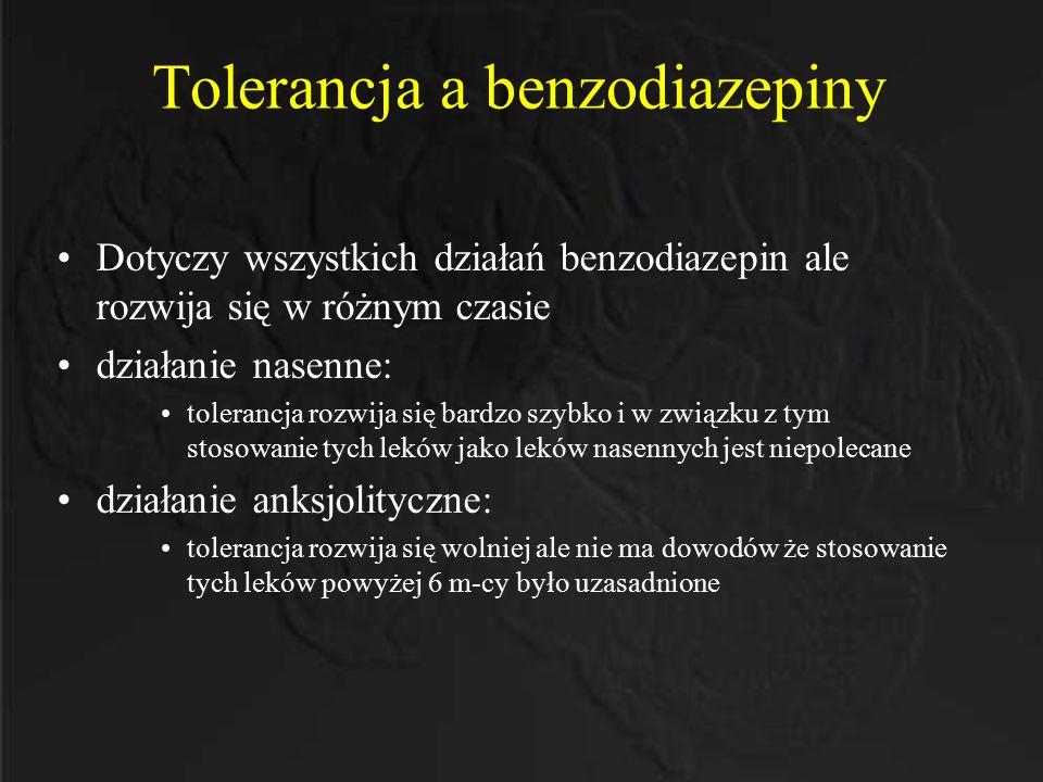 Tolerancja a benzodiazepiny Dotyczy wszystkich działań benzodiazepin ale rozwija się w różnym czasie działanie nasenne: tolerancja rozwija się bardzo