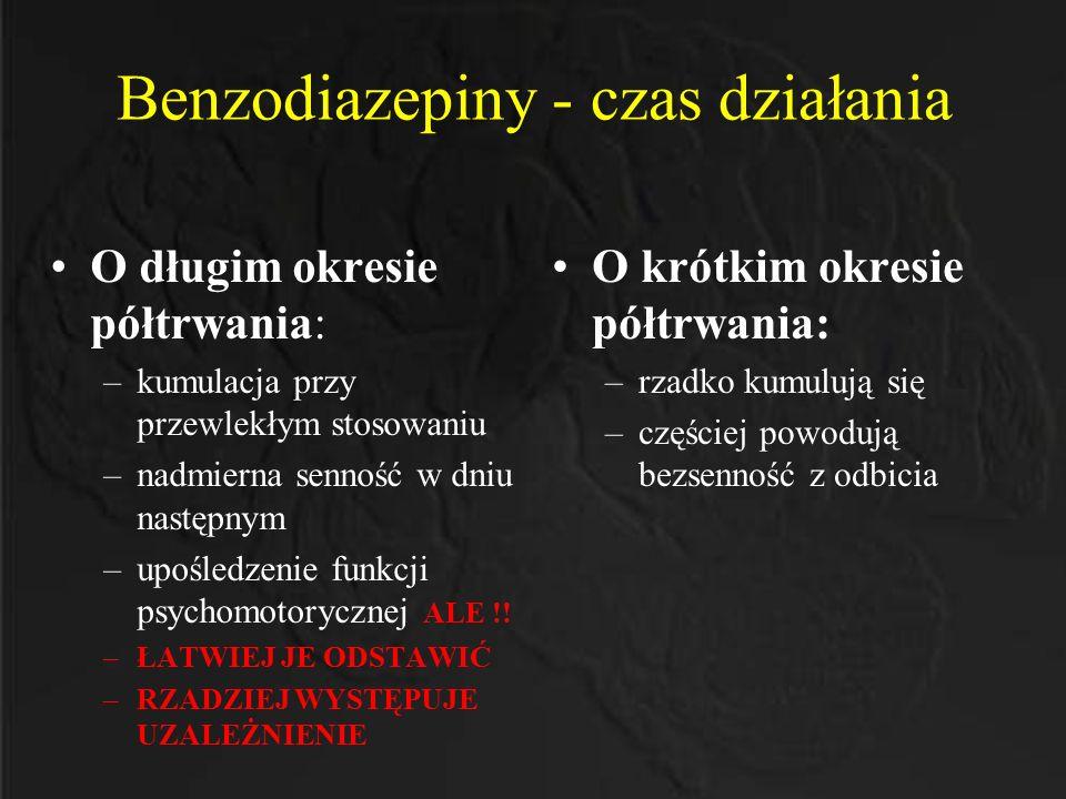 Benzodiazepiny - czas działania O długim okresie półtrwania: –kumulacja przy przewlekłym stosowaniu –nadmierna senność w dniu następnym –upośledzenie