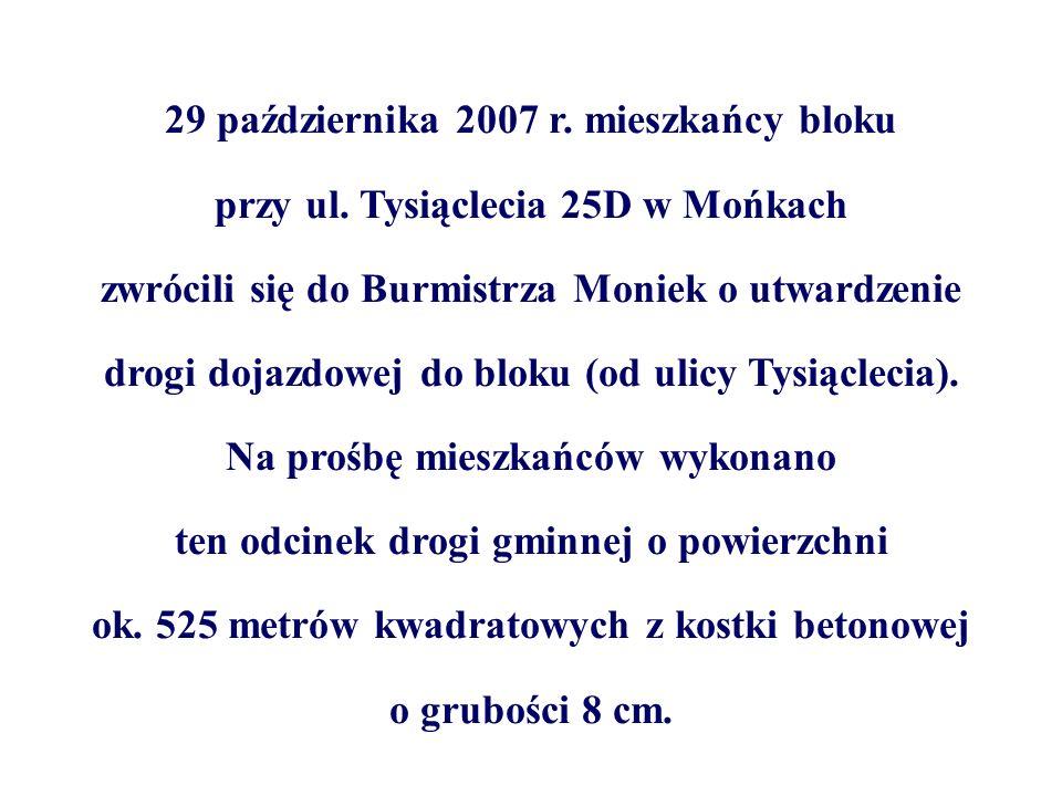29 października 2007 r. mieszkańcy bloku przy ul. Tysiąclecia 25D w Mońkach zwrócili się do Burmistrza Moniek o utwardzenie drogi dojazdowej do bloku