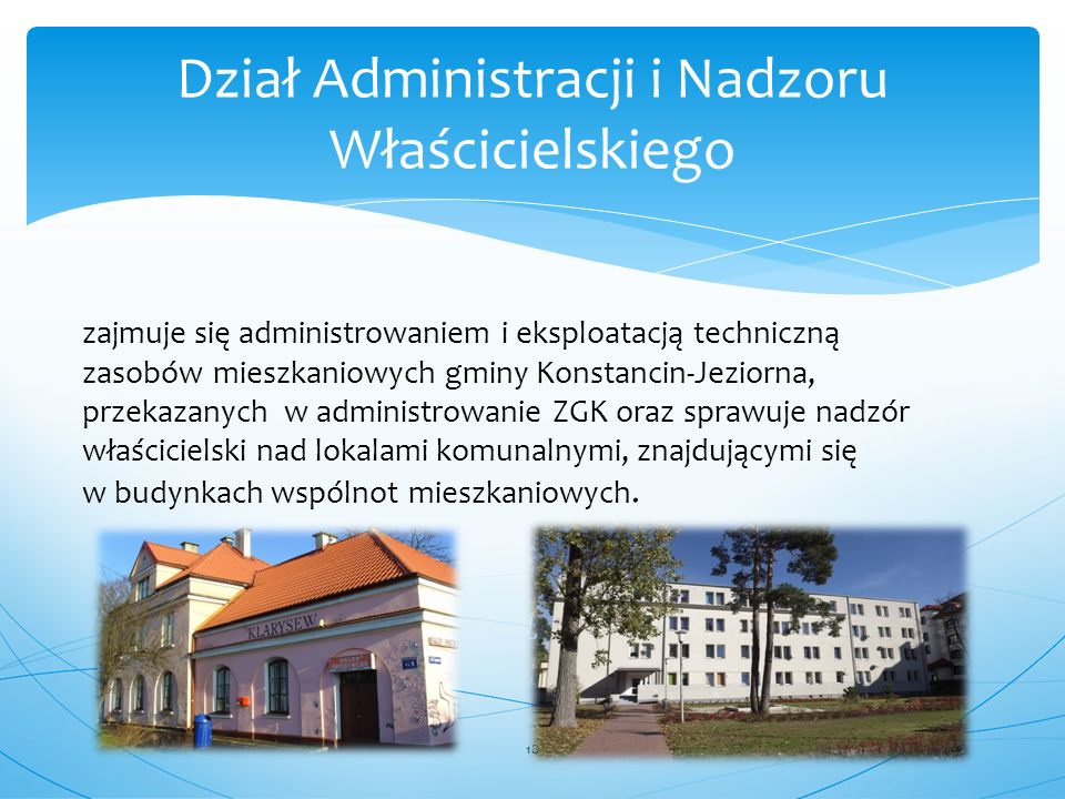 zajmuje się administrowaniem i eksploatacją techniczną zasobów mieszkaniowych gminy Konstancin-Jeziorna, przekazanych w administrowanie ZGK oraz spraw