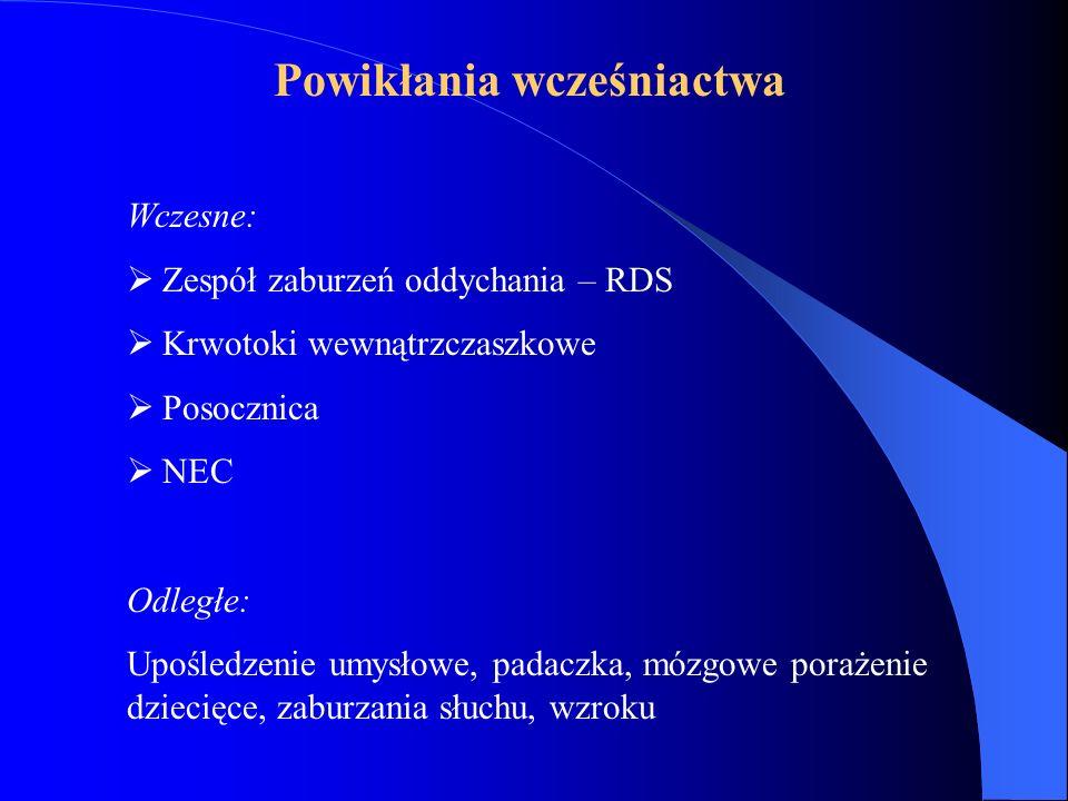 Powikłania wcześniactwa Wczesne:  Zespół zaburzeń oddychania – RDS  Krwotoki wewnątrzczaszkowe  Posocznica  NEC Odległe: Upośledzenie umysłowe, pa