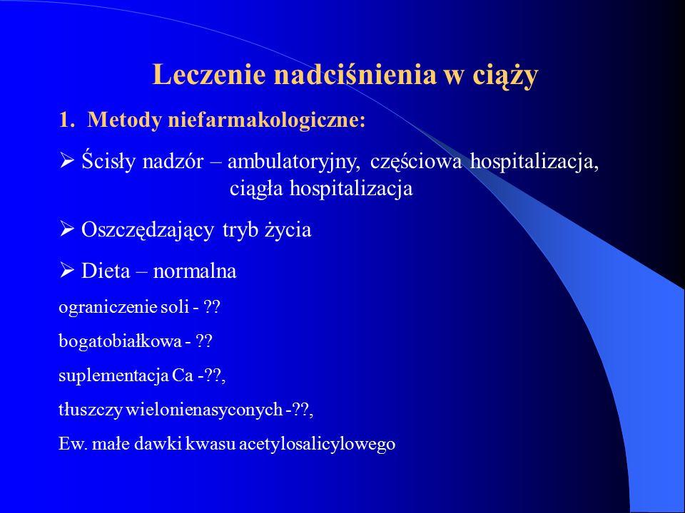 Leczenie nadciśnienia w ciąży 1. Metody niefarmakologiczne:  Ścisły nadzór – ambulatoryjny, częściowa hospitalizacja, ciągła hospitalizacja  Oszczęd