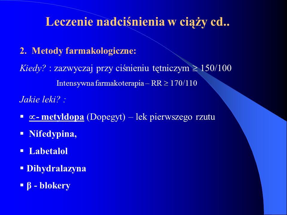 Leczenie nadciśnienia w ciąży cd.. 2. Metody farmakologiczne: Kiedy? : zazwyczaj przy ciśnieniu tętniczym  150/100 Intensywna farmakoterapia – RR  1