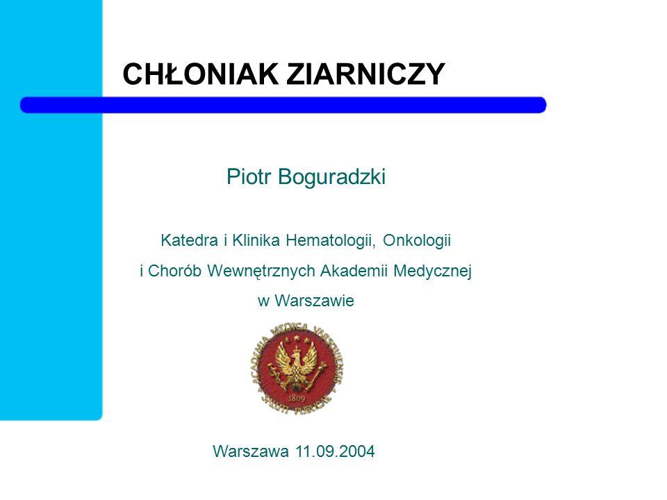 CHŁONIAK ZIARNICZY Piotr Boguradzki Katedra i Klinika Hematologii, Onkologii i Chorób Wewnętrznych Akademii Medycznej w Warszawie Warszawa 11.09.2004