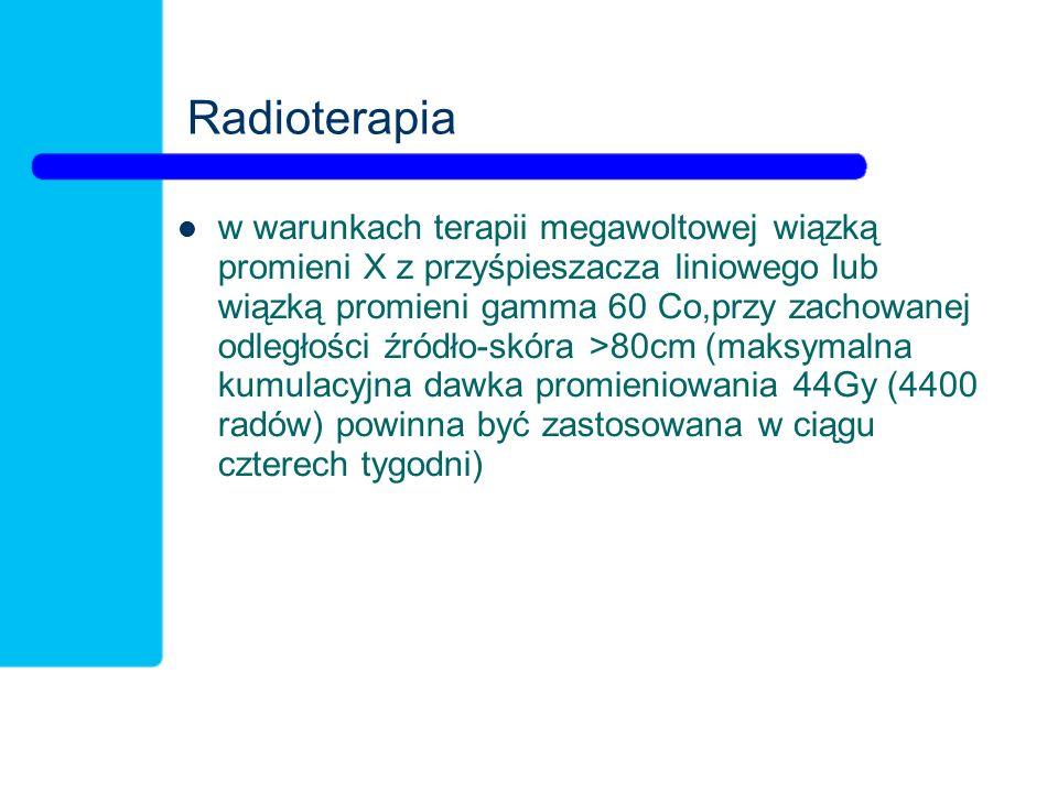 Radioterapia w warunkach terapii megawoltowej wiązką promieni X z przyśpieszacza liniowego lub wiązką promieni gamma 60 Co,przy zachowanej odległości źródło-skóra >80cm (maksymalna kumulacyjna dawka promieniowania 44Gy (4400 radów) powinna być zastosowana w ciągu czterech tygodni)