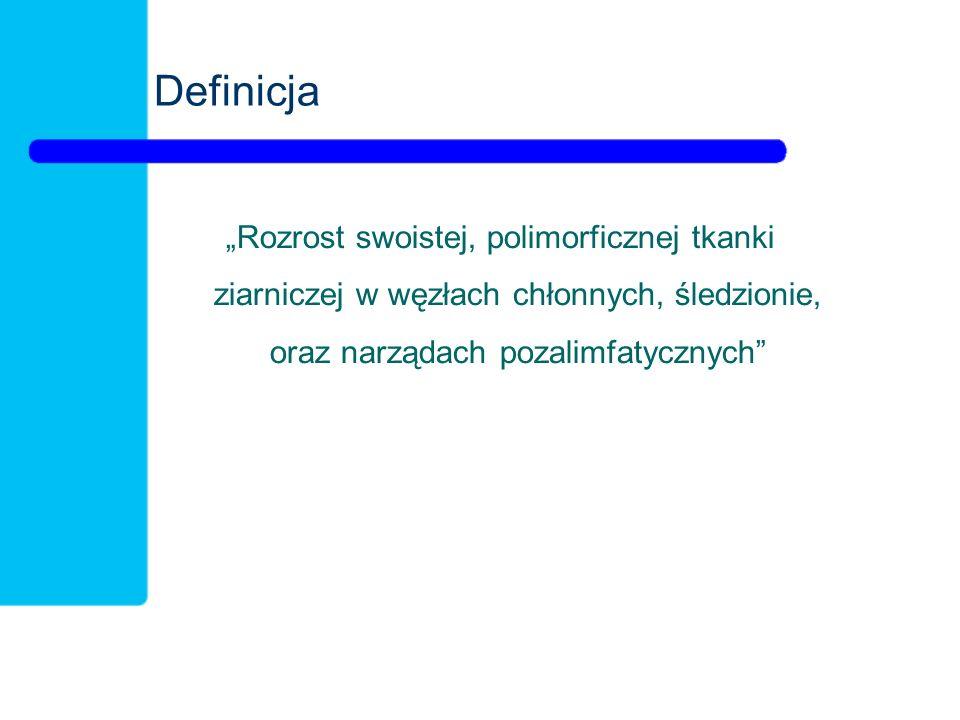 """Definicja """"Rozrost swoistej, polimorficznej tkanki ziarniczej w węzłach chłonnych, śledzionie, oraz narządach pozalimfatycznych"""""""