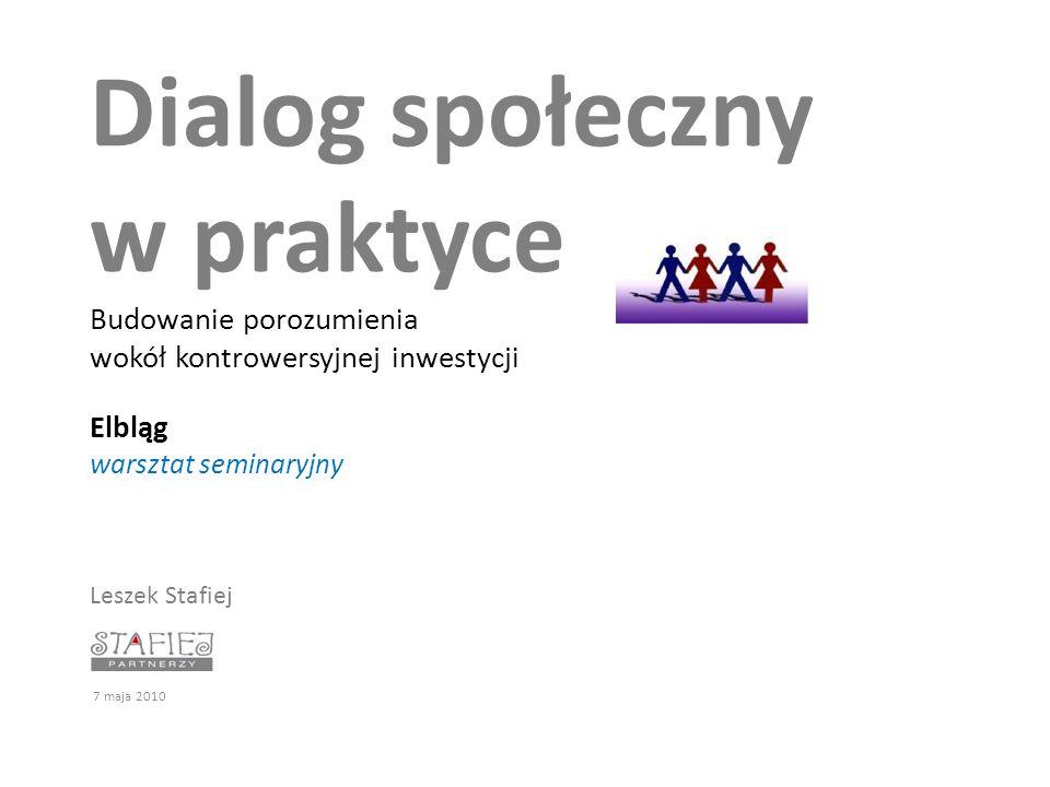 Dialog społeczny w praktyce Budowanie porozumienia wokół kontrowersyjnej inwestycji Elbląg warsztat seminaryjny Leszek Stafiej doradztwo 7 maja 2010
