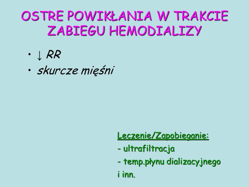 OSTRE POWIKŁANIA W TRAKCIE ZABIEGU HEMODIALIZY ↓ RR skurcze mięśni Leczenie/Zapobieganie: - ultrafiltracja - temp.płynu dializacyjnego i inn.