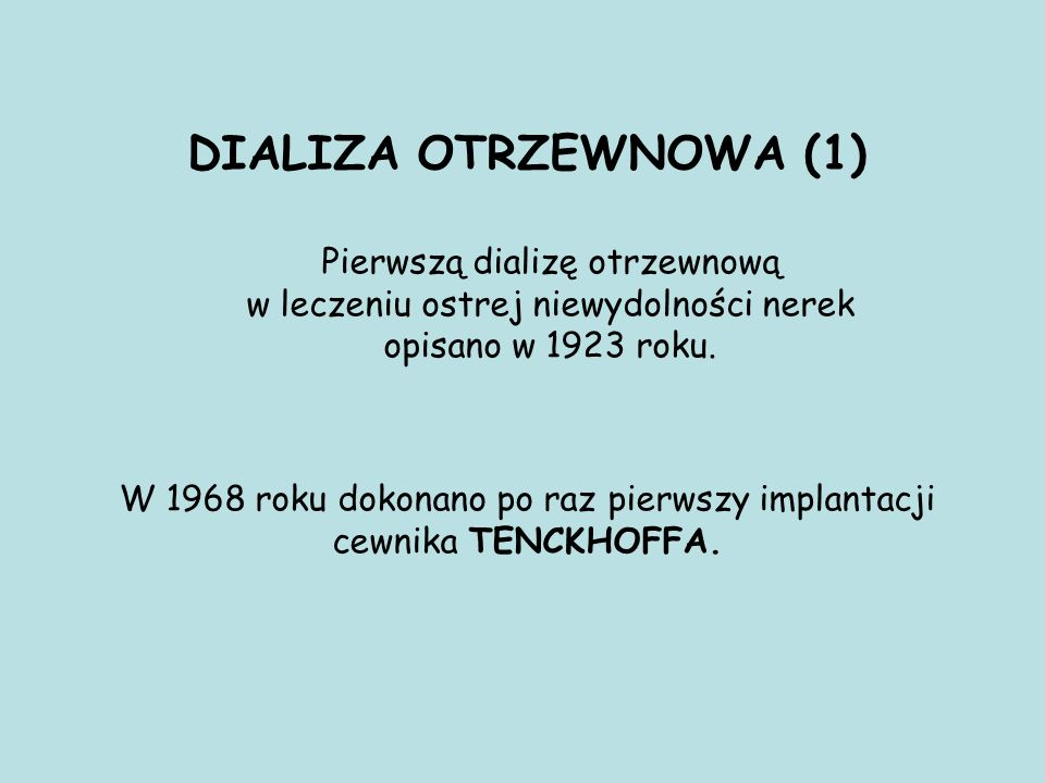 DIALIZA OTRZEWNOWA (1) Pierwszą dializę otrzewnową w leczeniu ostrej niewydolności nerek opisano w 1923 roku. W 1968 roku dokonano po raz pierwszy imp