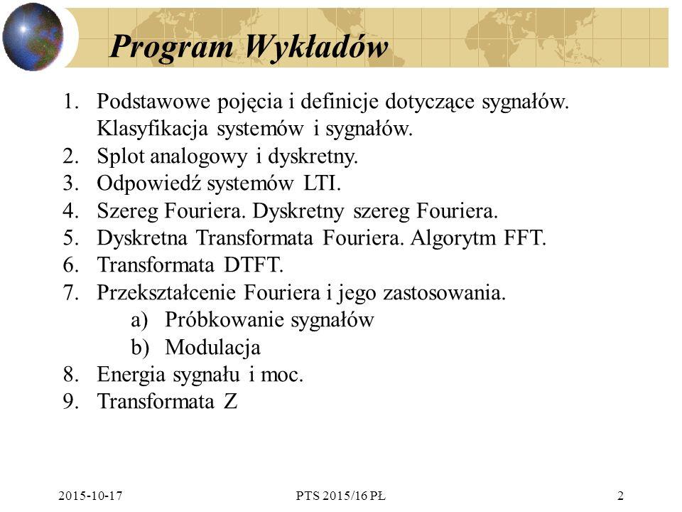 2015-10-17PTS 2015/16 PŁ2 Program Wykładów 1.Podstawowe pojęcia i definicje dotyczące sygnałów. Klasyfikacja systemów i sygnałów. 2.Splot analogowy i