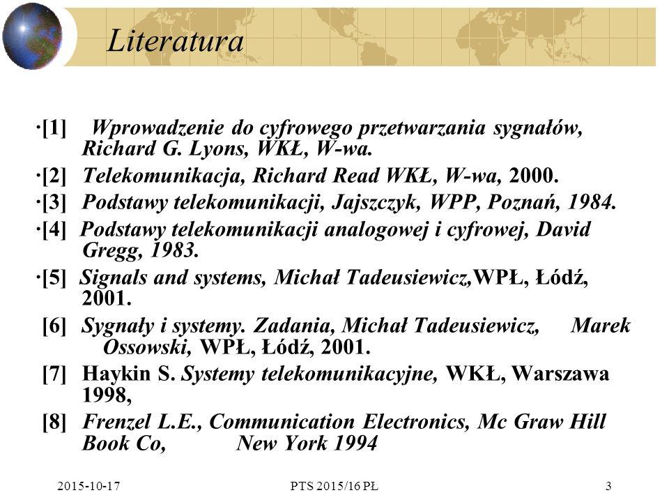 2015-10-17PTS 2015/16 PŁ3 Literatura ·[1] Wprowadzenie do cyfrowego przetwarzania sygnałów, Richard G. Lyons, WKŁ, W-wa. ·[2] Telekomunikacja, Richard