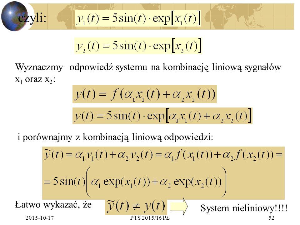 2015-10-17PTS 2015/16 PŁ52 czyli: Wyznaczmy odpowiedź systemu na kombinację liniową sygnałów x 1 oraz x 2 : i porównajmy z kombinacją liniową odpowied