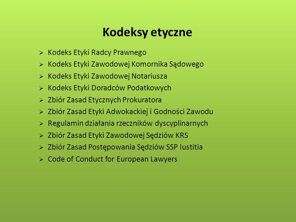 Kodeksy etyczne  Kodeks Etyki Radcy Prawnego  Kodeks Etyki Zawodowej Komornika Sądowego  Kodeks Etyki Zawodowej Notariusza  Kodeks Etyki Doradców