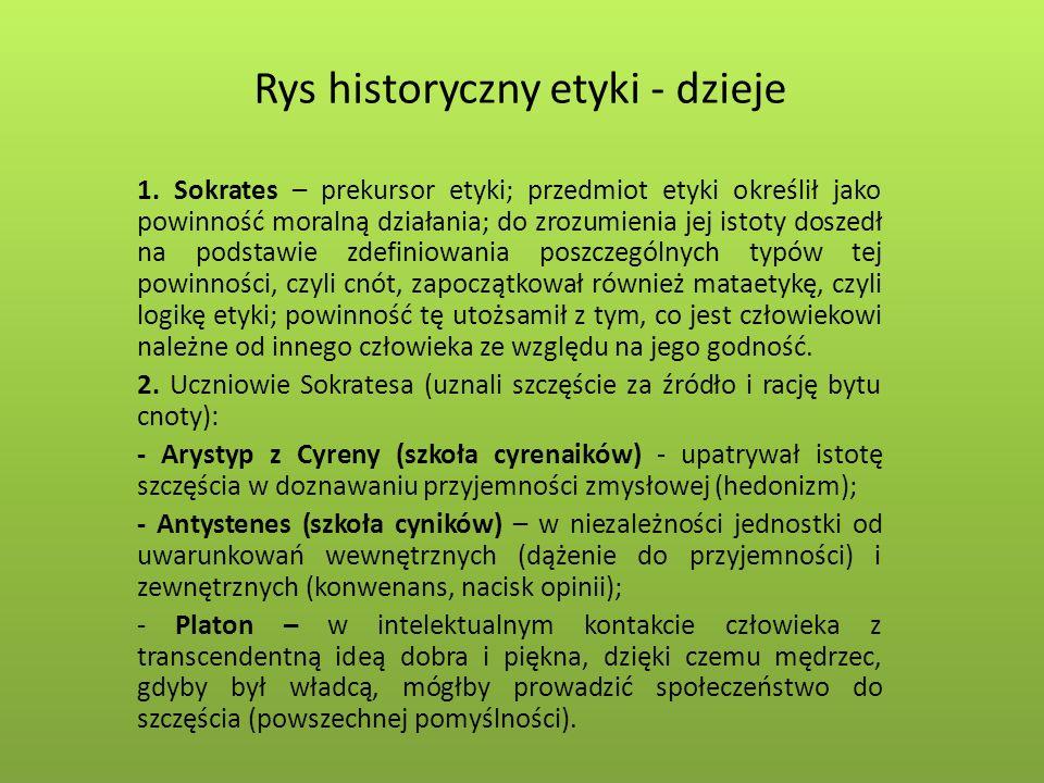 Rys historyczny etyki - dzieje 1. Sokrates – prekursor etyki; przedmiot etyki określił jako powinność moralną działania; do zrozumienia jej istoty dos