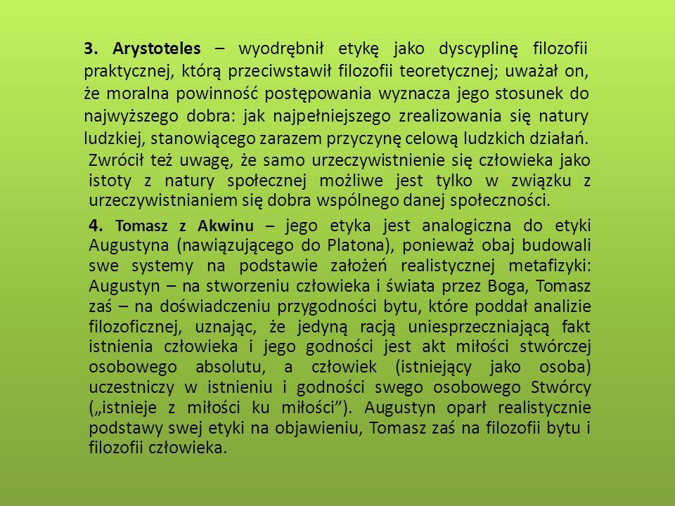 3. Arystoteles – wyodrębnił etykę jako dyscyplinę filozofii praktycznej, którą przeciwstawił filozofii teoretycznej; uważał on, że moralna powinność p