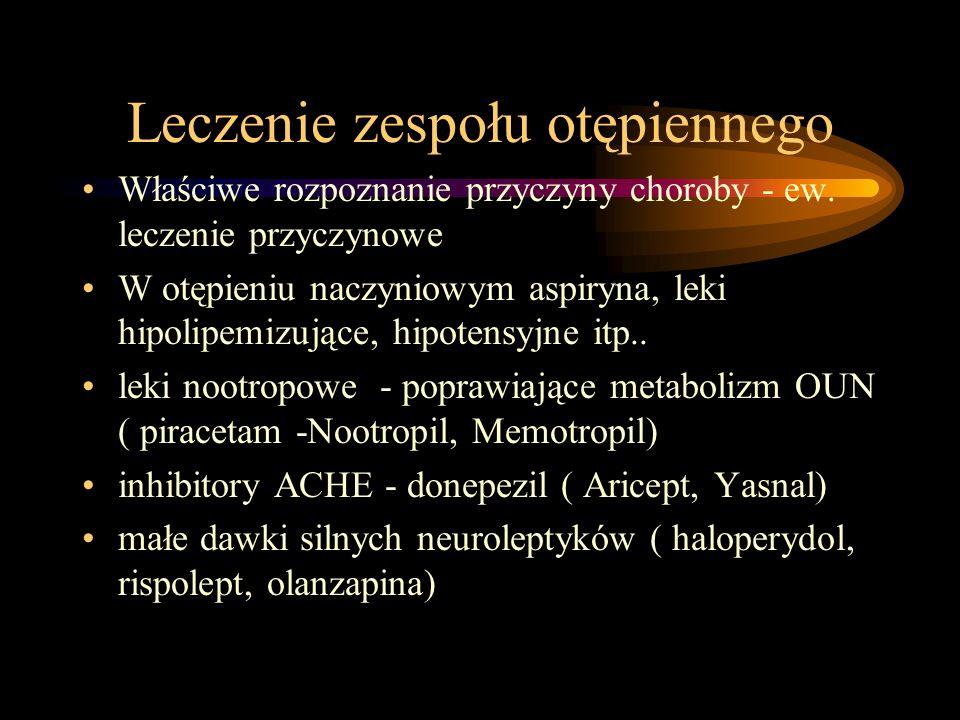 Leczenie zespołu otępiennego Właściwe rozpoznanie przyczyny choroby - ew. leczenie przyczynowe W otępieniu naczyniowym aspiryna, leki hipolipemizujące