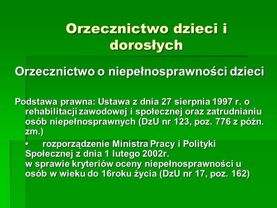 Orzecznictwo dzieci i dorosłych Orzecznictwo o niepełnosprawności dzieci Podstawa prawna:Ustawa z dnia 27 sierpnia 1997 r. o rehabilitacji zawodowej i