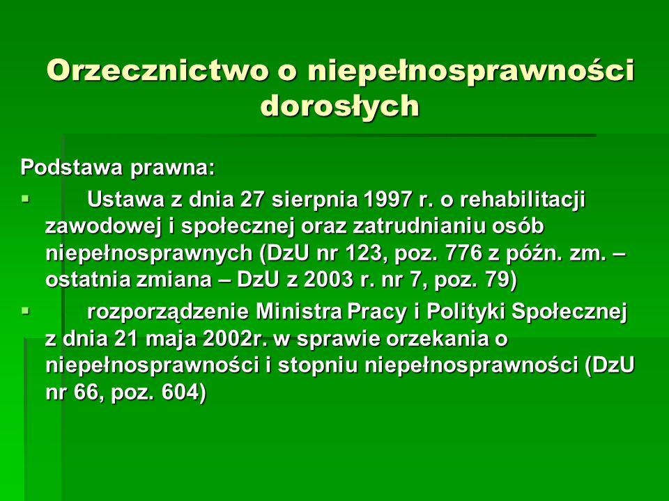 Orzecznictwo o niepełnosprawności dorosłych Podstawa prawna:  Ustawa z dnia 27 sierpnia 1997 r. o rehabilitacji zawodowej i społecznej oraz zatrudnia