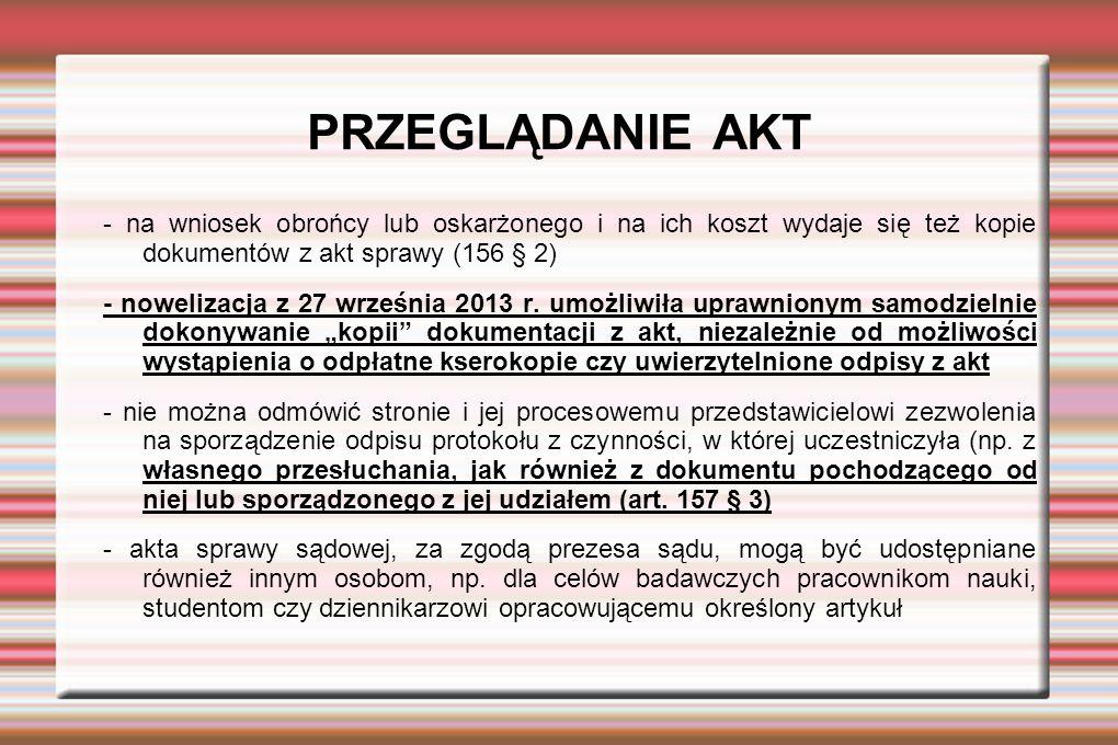 PRZEGLĄDANIE AKT - na wniosek obrońcy lub oskarżonego i na ich koszt wydaje się też kopie dokumentów z akt sprawy (156 § 2) - nowelizacja z 27 września 2013 r.