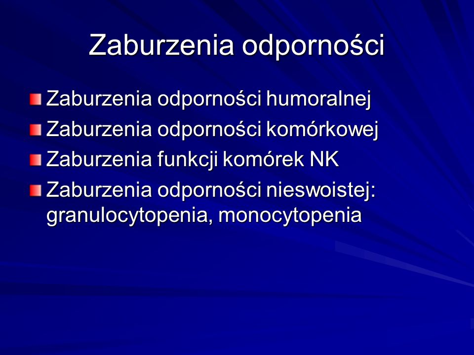 Zaburzenia odporności Zaburzenia odporności humoralnej Zaburzenia odporności komórkowej Zaburzenia funkcji komórek NK Zaburzenia odporności nieswoiste