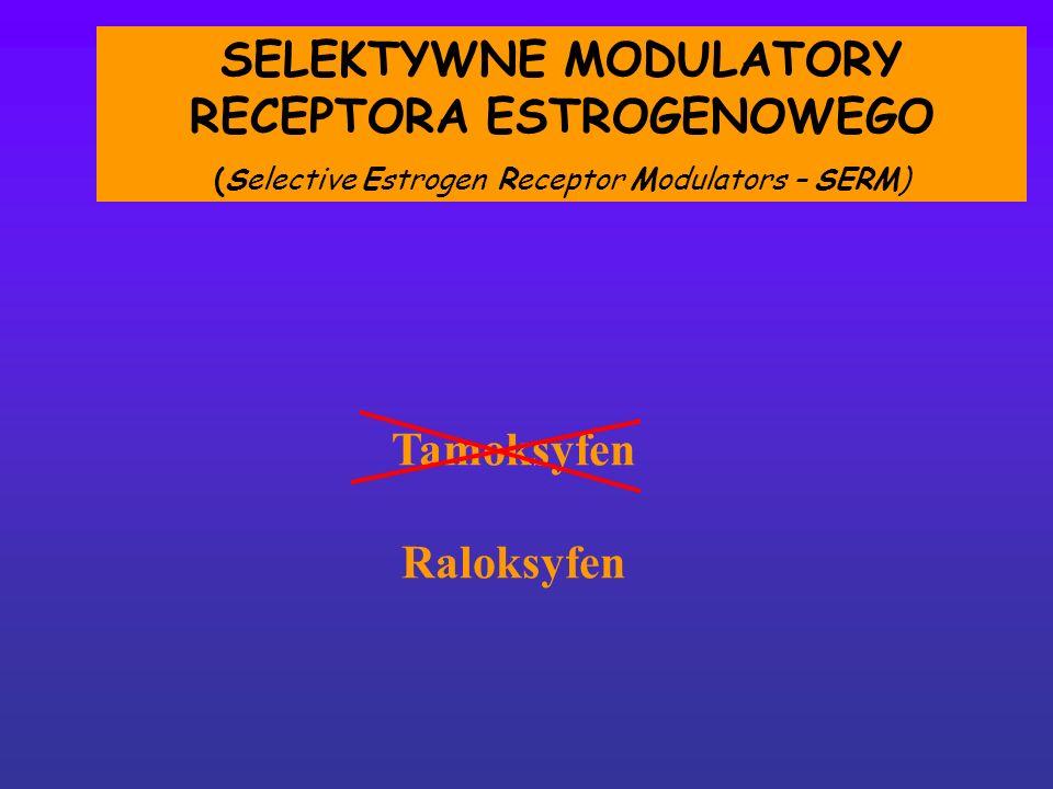 SELEKTYWNE MODULATORY RECEPTORA ESTROGENOWEGO (Selective Estrogen Receptor Modulators – SERM) Tamoksyfen Raloksyfen