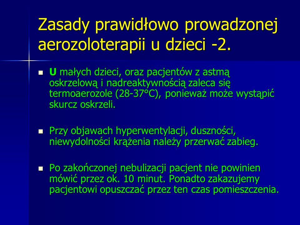Zasady prawidłowo prowadzonej aerozoloterapii u dzieci -2. U małych dzieci, oraz pacjentów z astmą oskrzelową i nadreaktywnością zaleca się termoaeroz