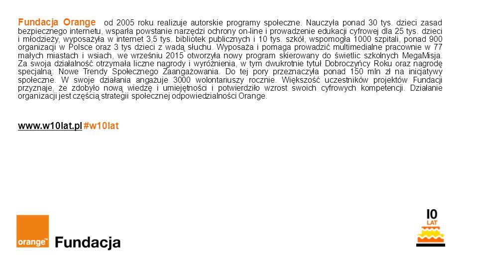 29 Orange Restricted Fundacja Orange od 2005 roku realizuje autorskie programy społeczne.