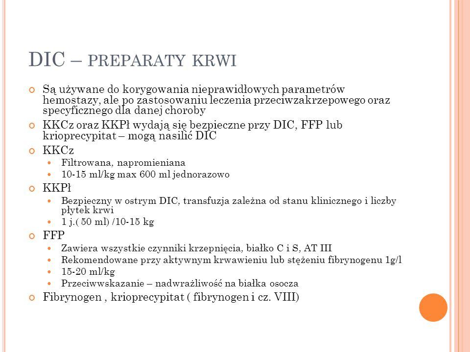 DIC – PREPARATY KRWI Są używane do korygowania nieprawidłowych parametrów hemostazy, ale po zastosowaniu leczenia przeciwzakrzepowego oraz specyficzne