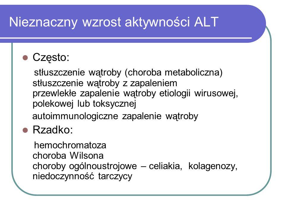 Nieznaczny wzrost aktywności ALT Często: stłuszczenie wątroby (choroba metaboliczna) stłuszczenie wątroby z zapaleniem przewlekłe zapalenie wątroby et