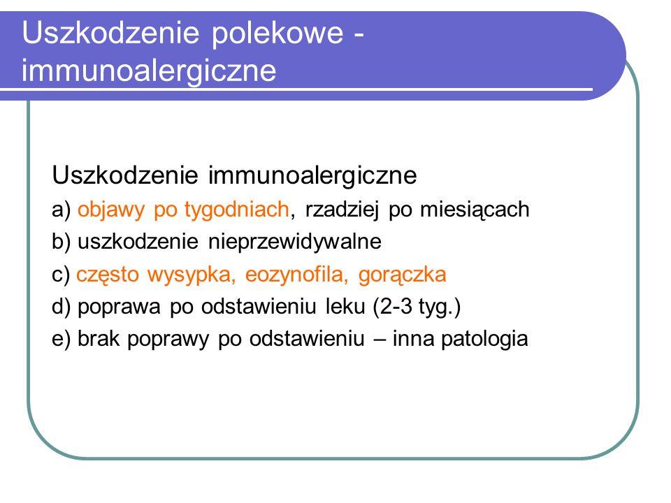 Uszkodzenie polekowe - immunoalergiczne Uszkodzenie immunoalergiczne a) objawy po tygodniach, rzadziej po miesiącach b) uszkodzenie nieprzewidywalne c