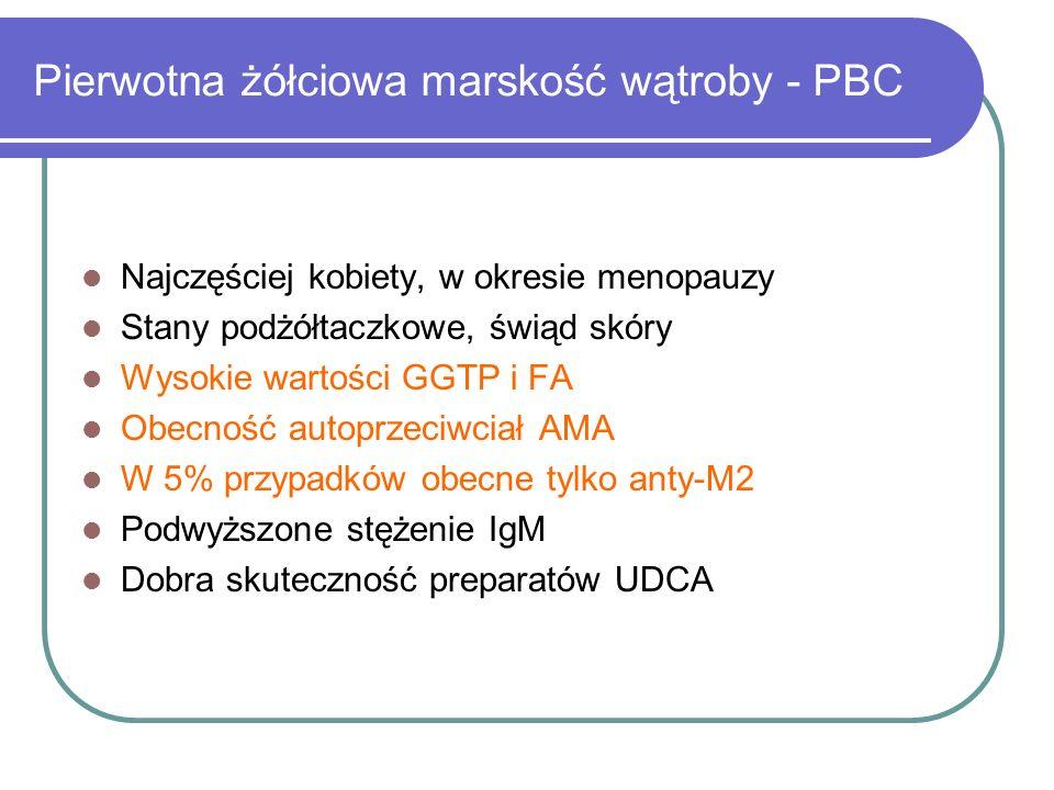 Pierwotna żółciowa marskość wątroby - PBC Najczęściej kobiety, w okresie menopauzy Stany podżółtaczkowe, świąd skóry Wysokie wartości GGTP i FA Obecno