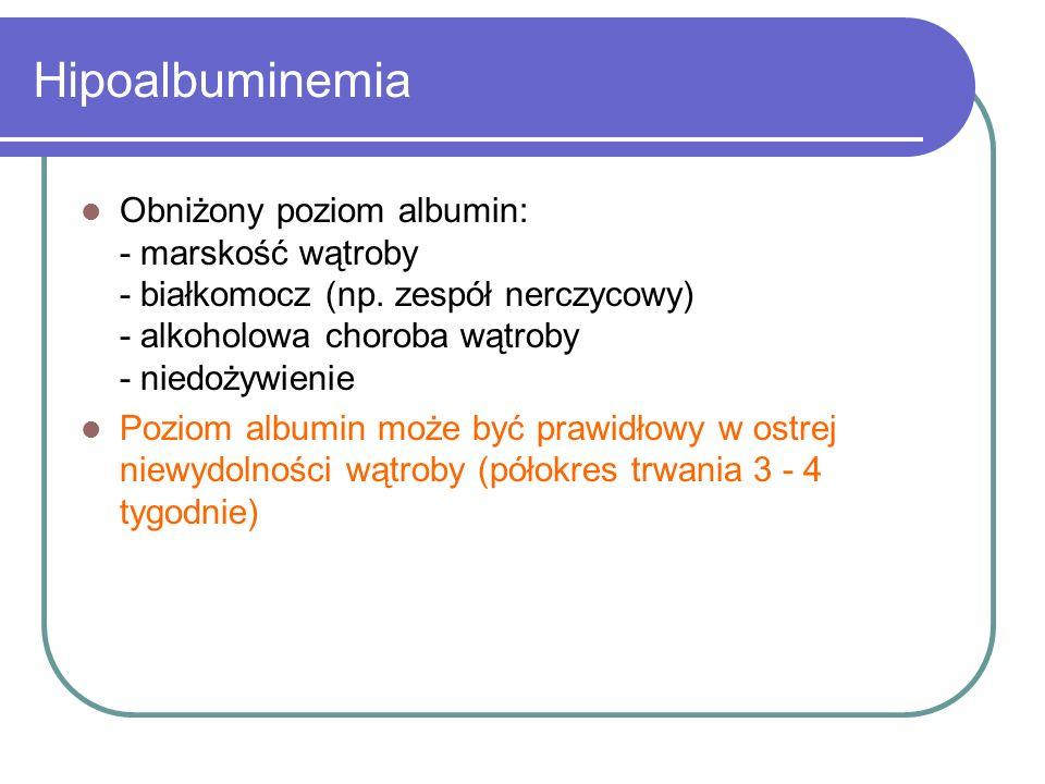 Hipoalbuminemia Obniżony poziom albumin: - marskość wątroby - białkomocz (np. zespół nerczycowy) - alkoholowa choroba wątroby - niedożywienie Poziom a