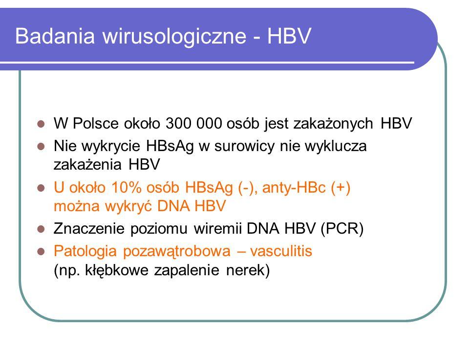 Badania wirusologiczne - HBV W Polsce około 300 000 osób jest zakażonych HBV Nie wykrycie HBsAg w surowicy nie wyklucza zakażenia HBV U około 10% osób