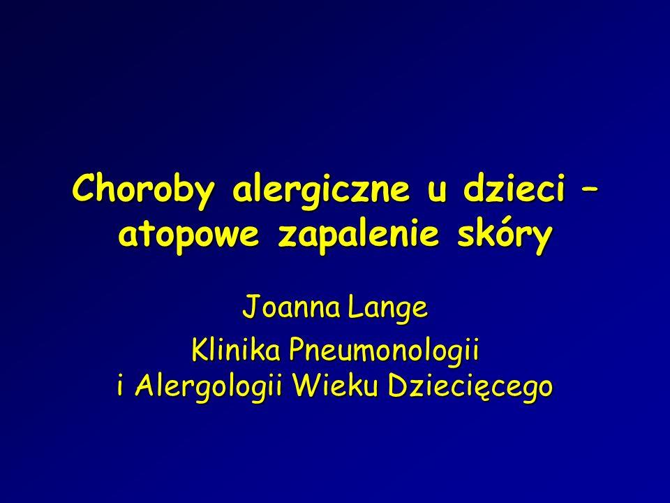 Choroby alergiczne u dzieci – atopowe zapalenie skóry Joanna Lange Klinika Pneumonologii i Alergologii Wieku Dziecięcego
