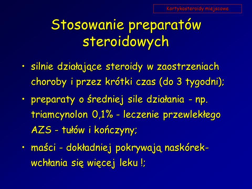 Stosowanie preparatów steroidowych silnie działające steroidy w zaostrzeniach choroby i przez krótki czas (do 3 tygodni);silnie działające steroidy w zaostrzeniach choroby i przez krótki czas (do 3 tygodni); preparaty o średniej sile działania - np.