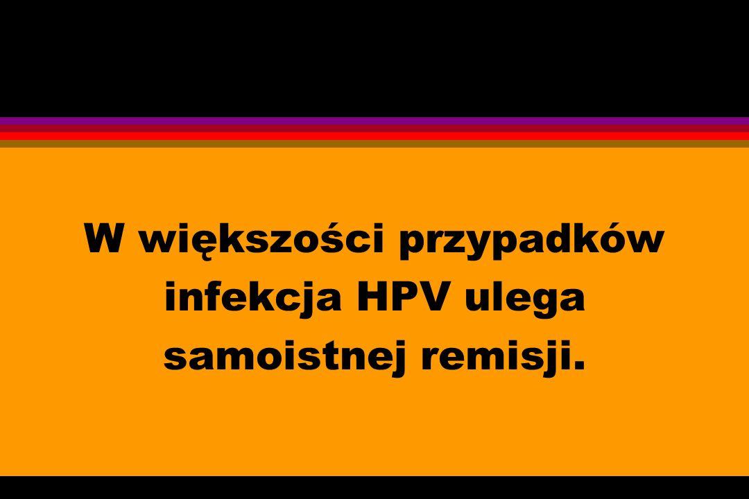 W większości przypadków infekcja HPV ulega samoistnej remisji.