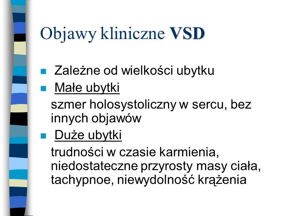 VSD Objawy kliniczne VSD n Zależne od wielkości ubytku n Małe ubytki szmer holosystoliczny w sercu, bez innych objawów n Duże ubytki trudności w czasi