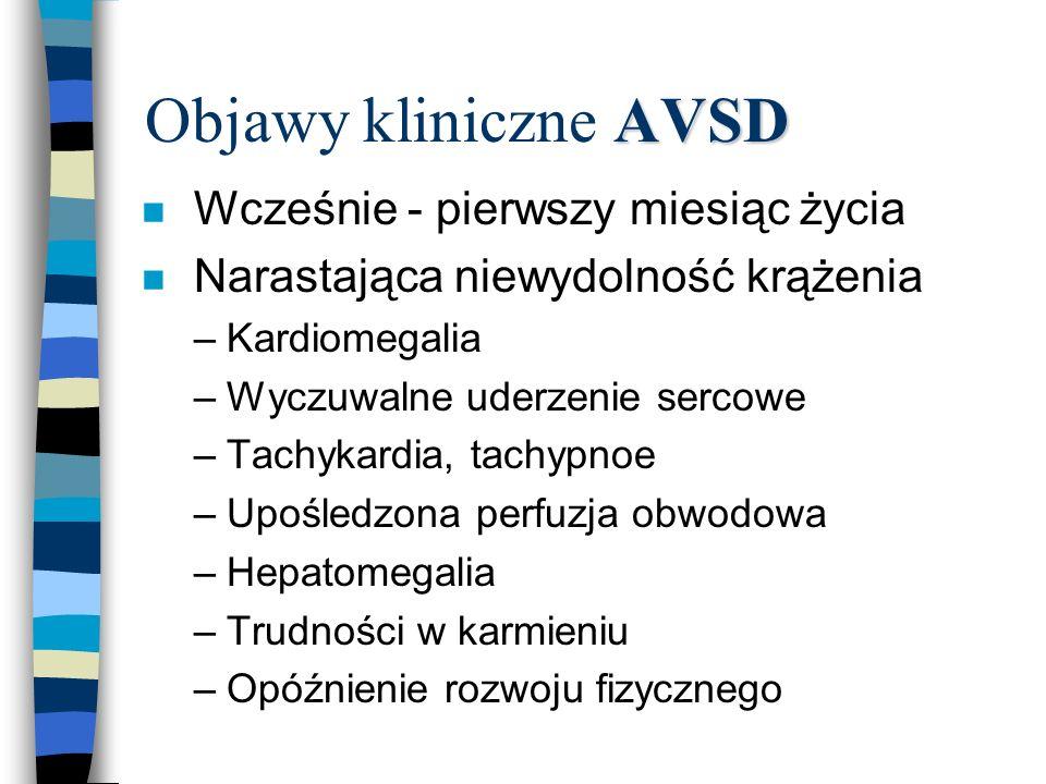 AVSD Objawy kliniczne AVSD n Wcześnie - pierwszy miesiąc życia n Narastająca niewydolność krążenia –Kardiomegalia –Wyczuwalne uderzenie sercowe –Tachy