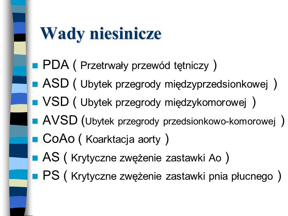 Wady niesinicze n PDA ( Przetrwały przewód tętniczy ) n ASD ( Ubytek przegrody międzyprzedsionkowej ) n VSD ( Ubytek przegrody międzykomorowej ) n AVS