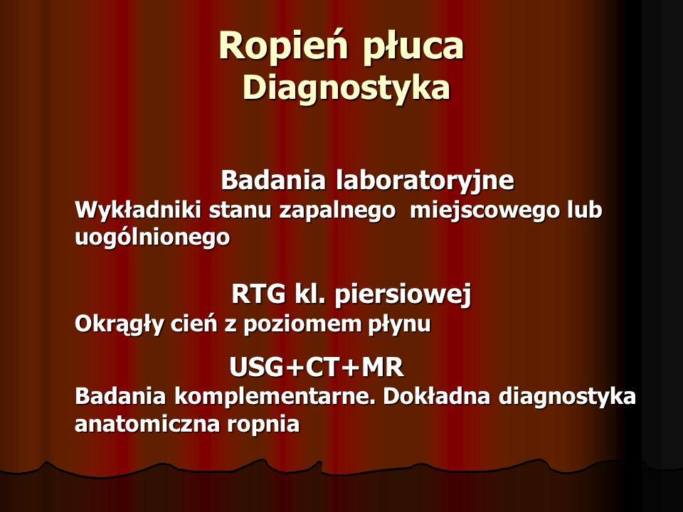 Ropień płuca Diagnostyka Badania laboratoryjne Badania laboratoryjne Wykładniki stanu zapalnego miejscowego lub Wykładniki stanu zapalnego miejscowego lub uogólnionego uogólnionego RTG kl.