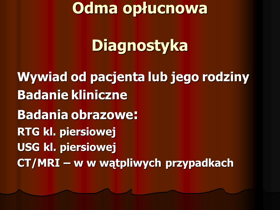 Odma opłucnowa Diagnostyka Wywiad od pacjenta lub jego rodziny Badanie kliniczne Badania obrazowe : RTG kl. piersiowej USG kl. piersiowej CT/MRI – w w