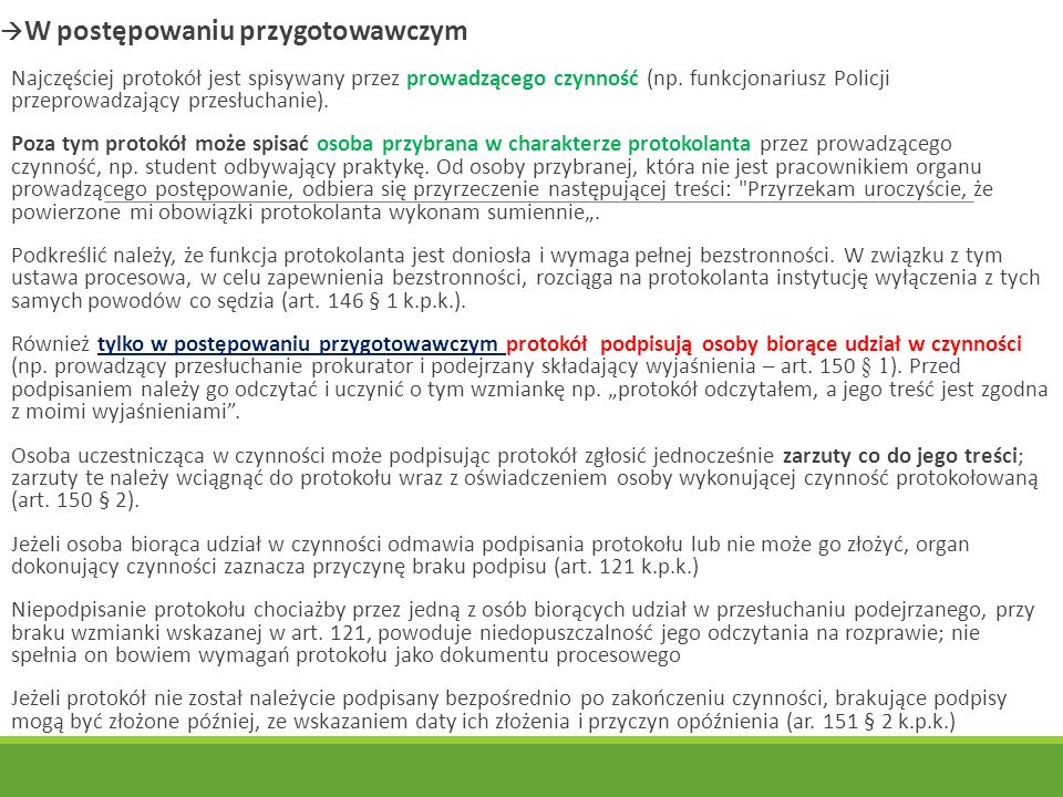  W postępowaniu przygotowawczym Najczęściej protokół jest spisywany przez prowadzącego czynność (np.