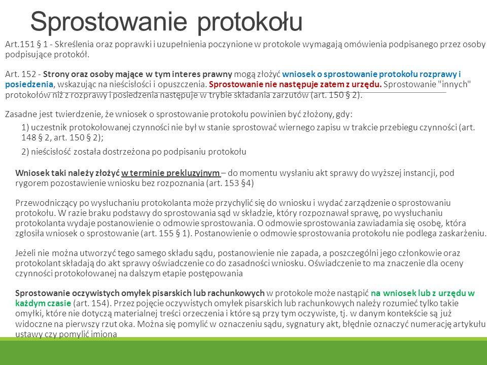 Sprostowanie protokołu Art.151 § 1 - Skreślenia oraz poprawki i uzupełnienia poczynione w protokole wymagają omówienia podpisanego przez osoby podpisujące protokół.