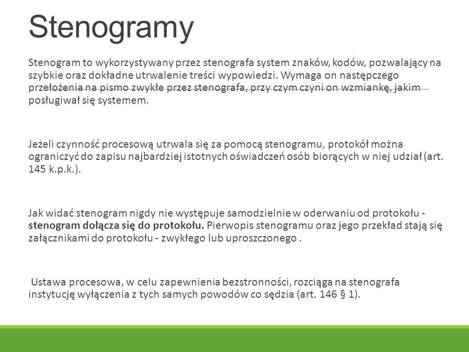 Stenogramy Stenogram to wykorzystywany przez stenografa system znaków, kodów, pozwalający na szybkie oraz dokładne utrwalenie treści wypowiedzi.