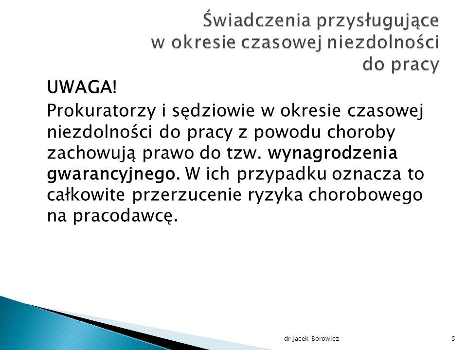 UWAGA! Prokuratorzy i sędziowie w okresie czasowej niezdolności do pracy z powodu choroby zachowują prawo do tzw. wynagrodzenia gwarancyjnego. W ich p