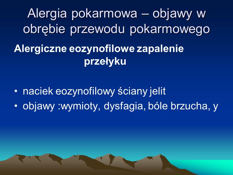 Alergia pokarmowa – objawy w obrębie przewodu pokarmowego Alergiczne eozynofilowe zapalenie przełyku naciek eozynofilowy ściany jelit objawy :wymioty,