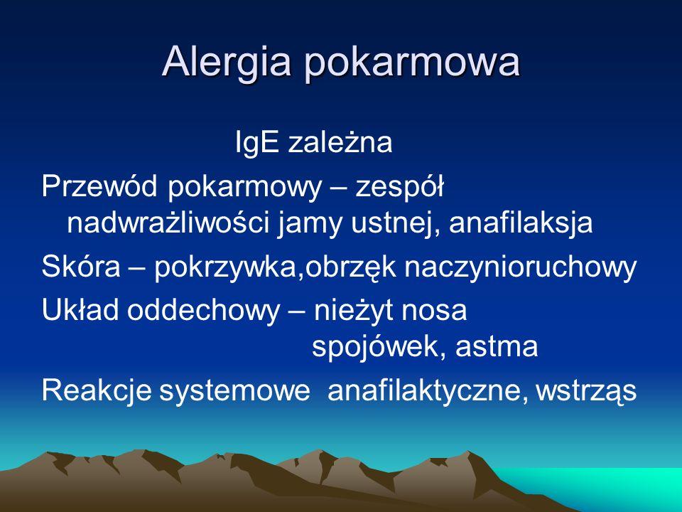 Alergia pokarmowa IgE zależna Przewód pokarmowy – zespół nadwrażliwości jamy ustnej, anafilaksja Skóra – pokrzywka,obrzęk naczynioruchowy Układ oddech